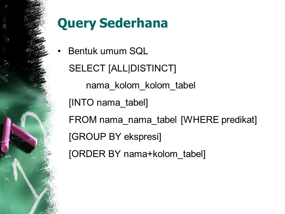 Query Sederhana Bentuk umum SQL SELECT [ALL|DISTINCT]